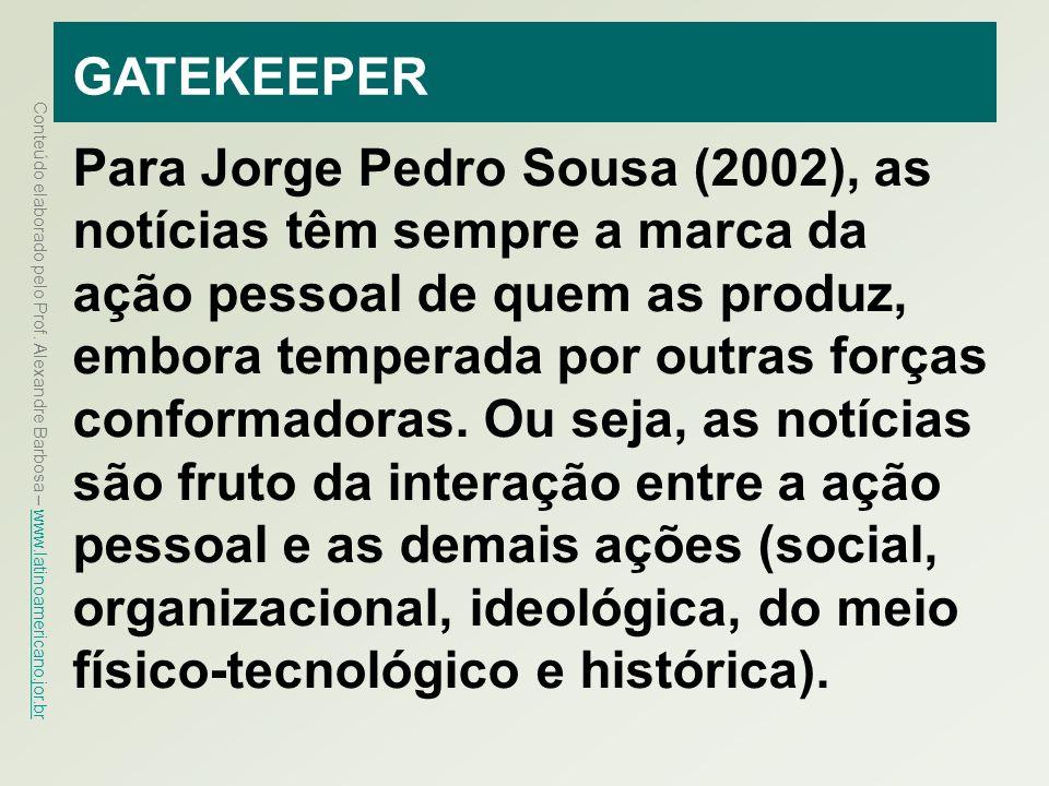 Para Jorge Pedro Sousa (2002), as notícias têm sempre a marca da
