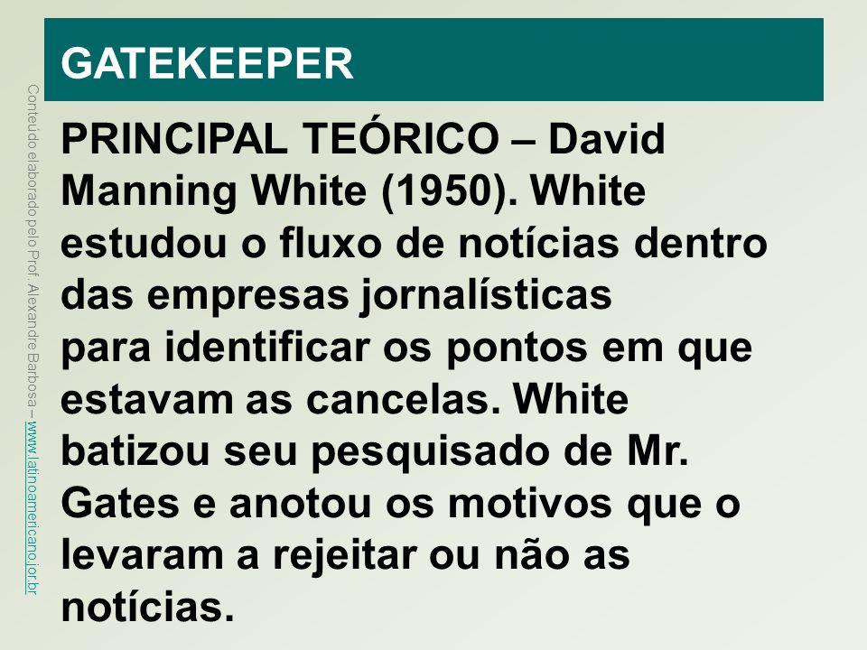 GATEKEEPER PRINCIPAL TEÓRICO – David Manning White (1950). White estudou o fluxo de notícias dentro das empresas jornalísticas.
