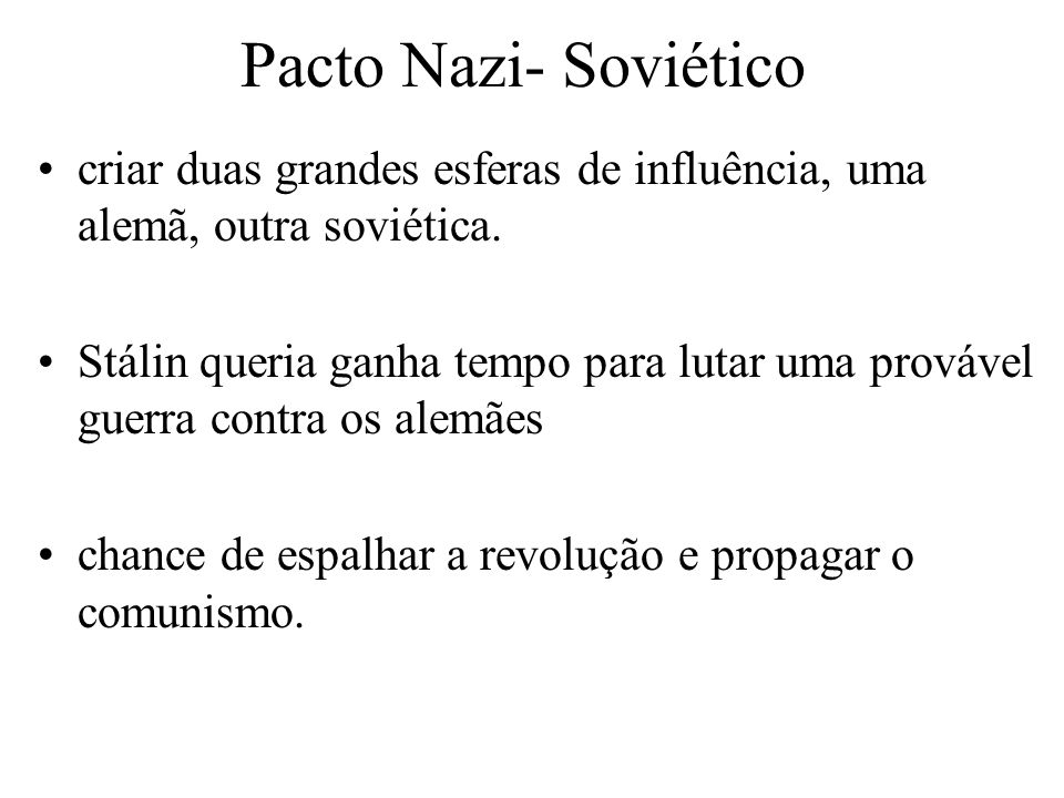 Pacto Nazi- Soviético criar duas grandes esferas de influência, uma alemã, outra soviética.