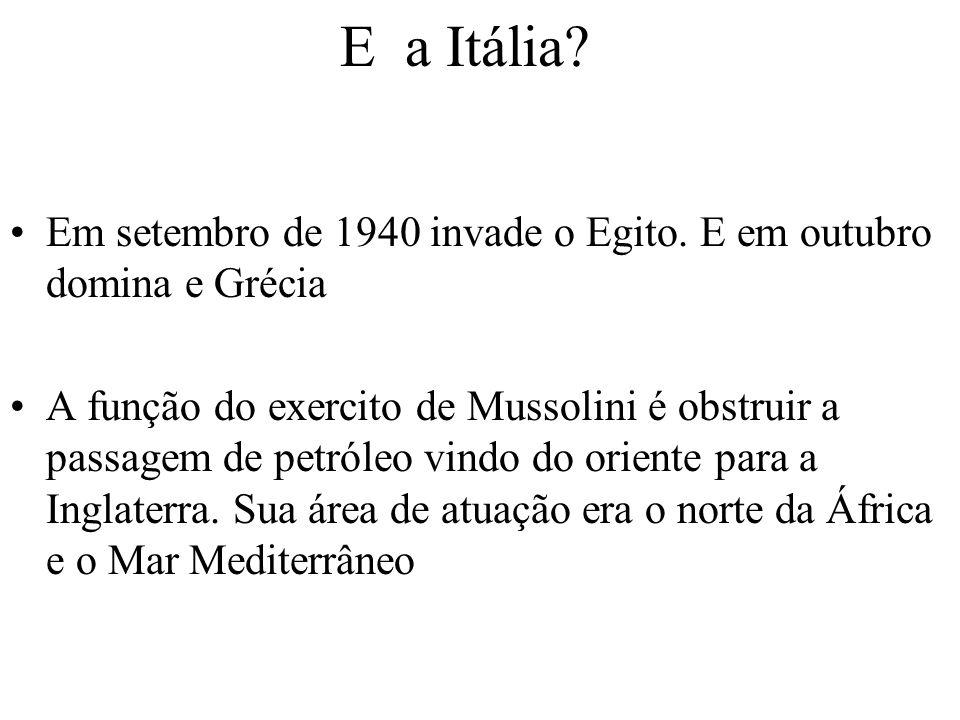 E a Itália Em setembro de 1940 invade o Egito. E em outubro domina e Grécia.