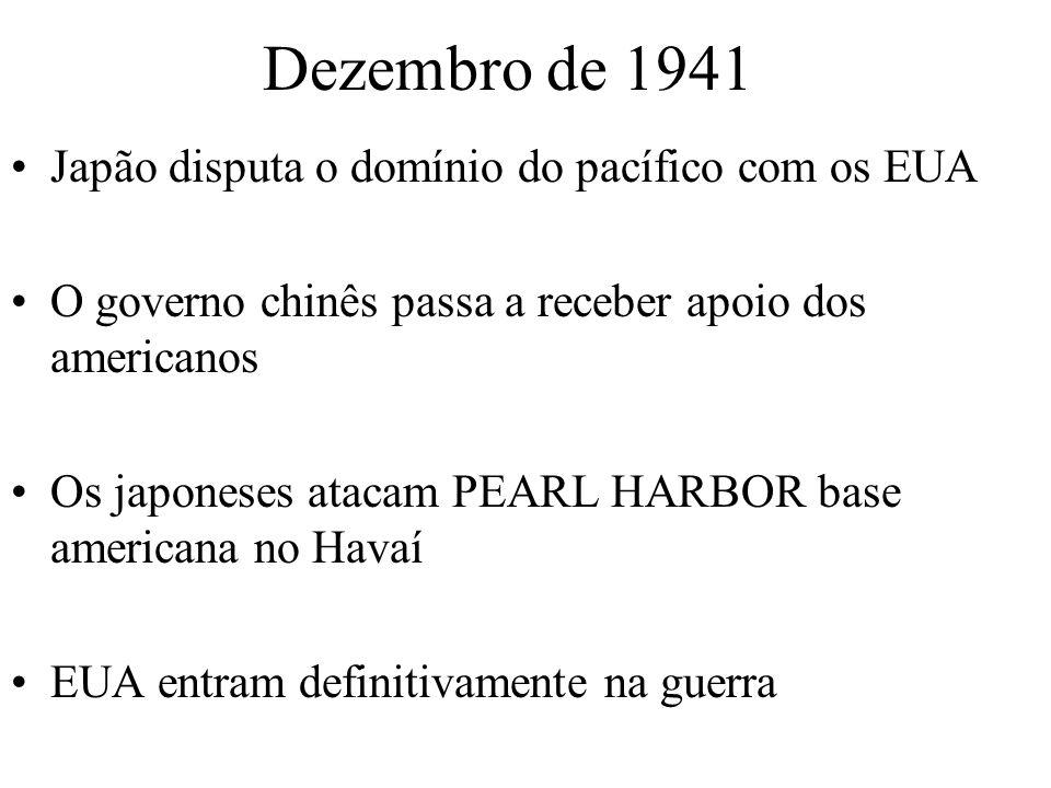 Dezembro de 1941 Japão disputa o domínio do pacífico com os EUA