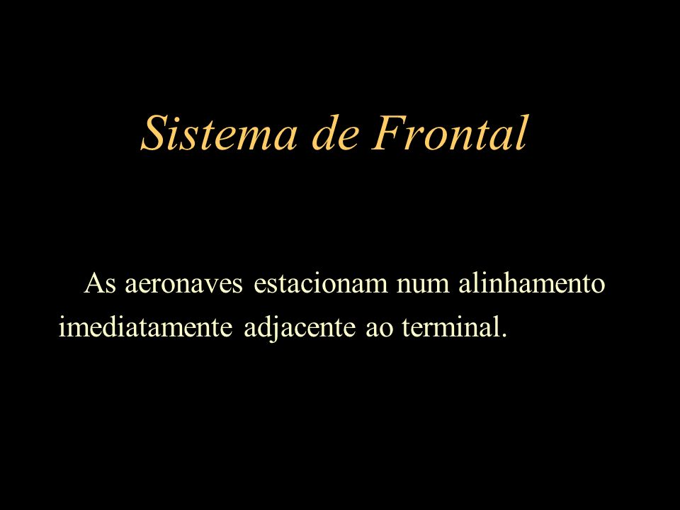 Sistema de Frontal As aeronaves estacionam num alinhamento