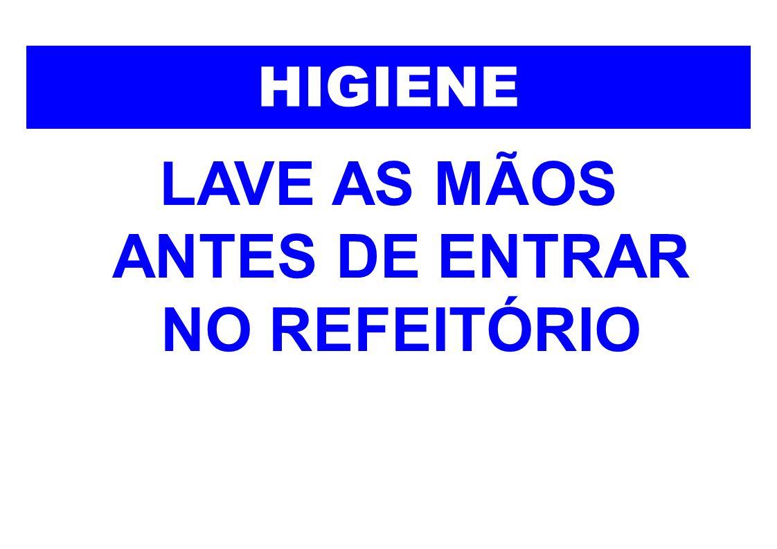 LAVE AS MÃOS ANTES DE ENTRAR NO REFEITÓRIO