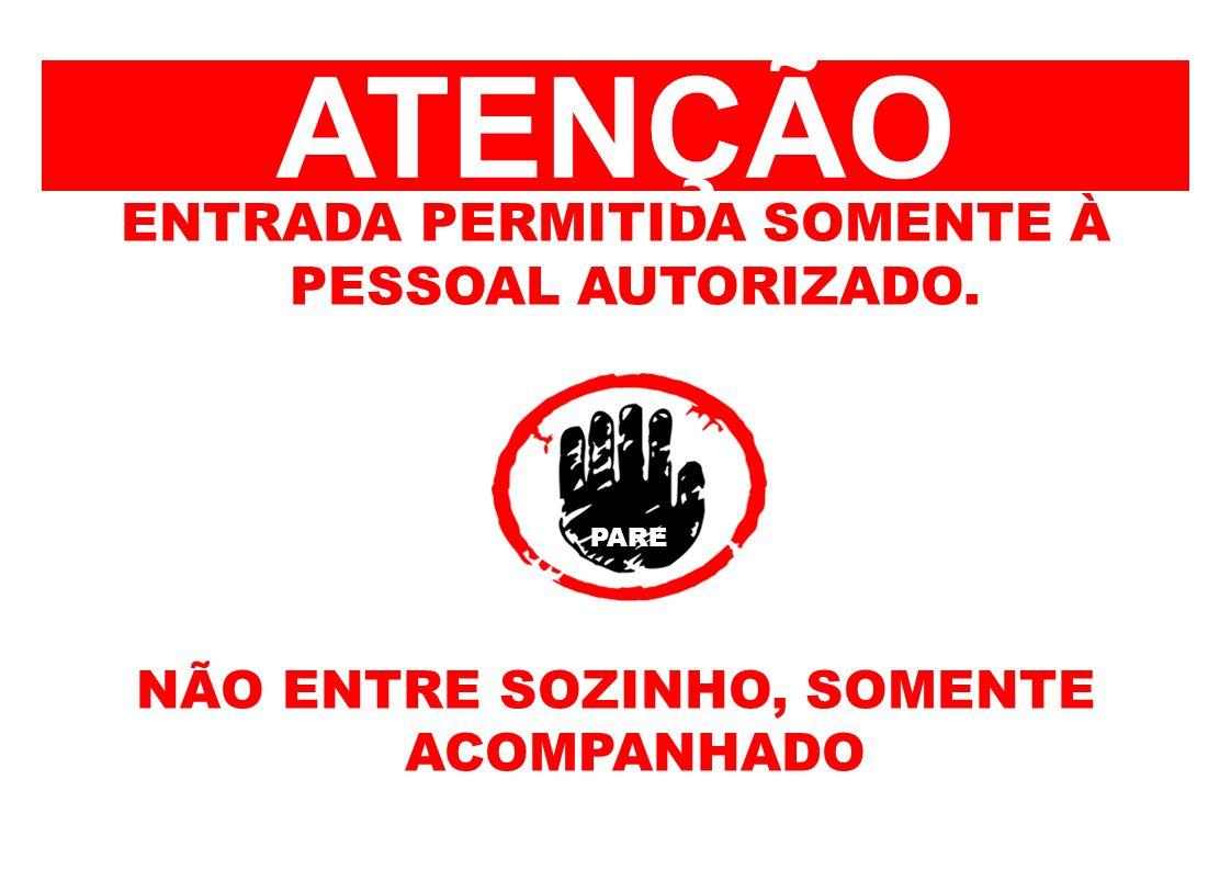 ATENÇÃO ENTRADA PERMITIDA SOMENTE À PESSOAL AUTORIZADO.