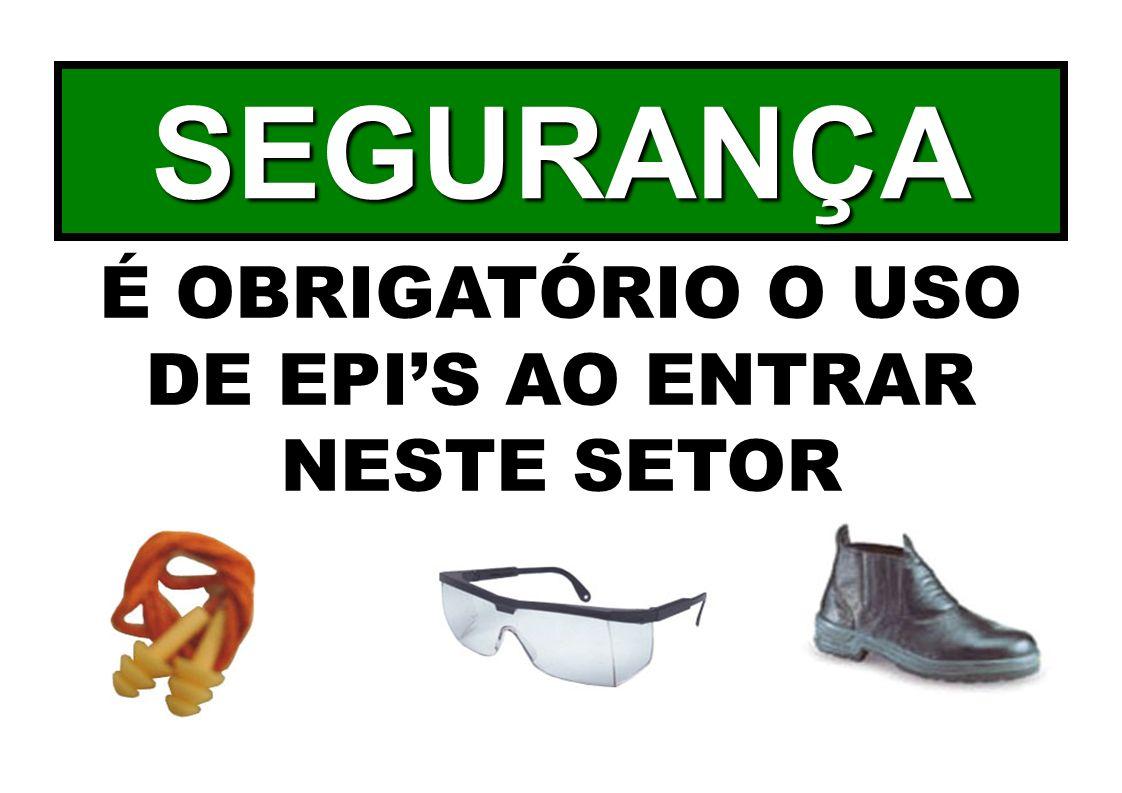 É OBRIGATÓRIO O USO DE EPI'S AO ENTRAR NESTE SETOR