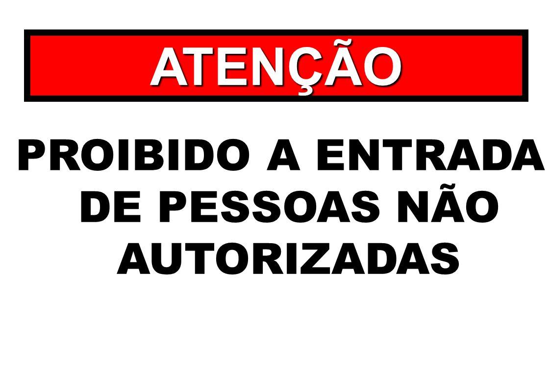 PROIBIDO A ENTRADA DE PESSOAS NÃO AUTORIZADAS