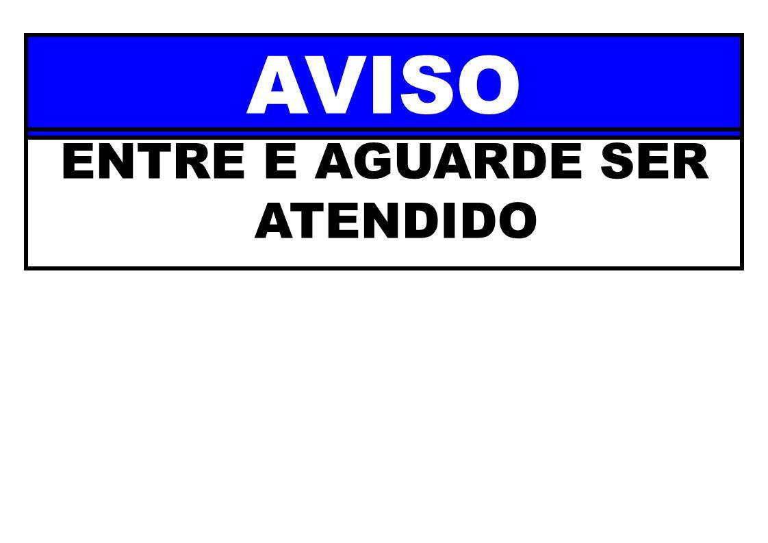 ENTRE E AGUARDE SER ATENDIDO