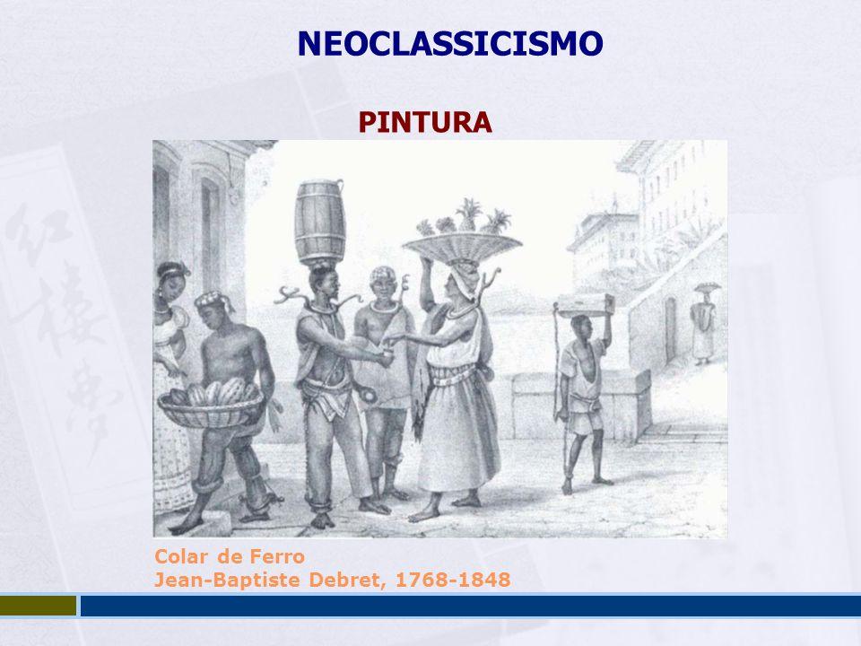 NEOCLASSICISMO PINTURA Colar de Ferro Jean-Baptiste Debret, 1768-1848