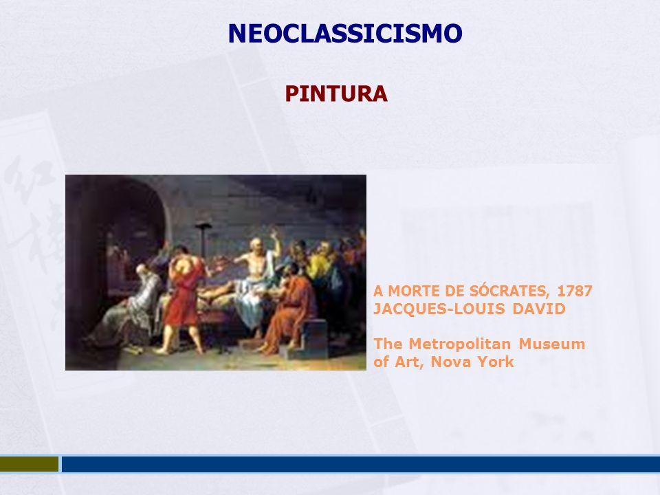 NEOCLASSICISMO PINTURA A MORTE DE SÓCRATES, 1787 JACQUES-LOUIS DAVID