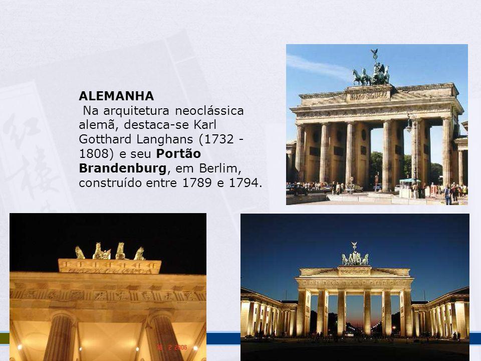 ALEMANHA Na arquitetura neoclássica. alemã, destaca-se Karl. Gotthard Langhans (1732 - 1808) e seu Portão Brandenburg, em Berlim,