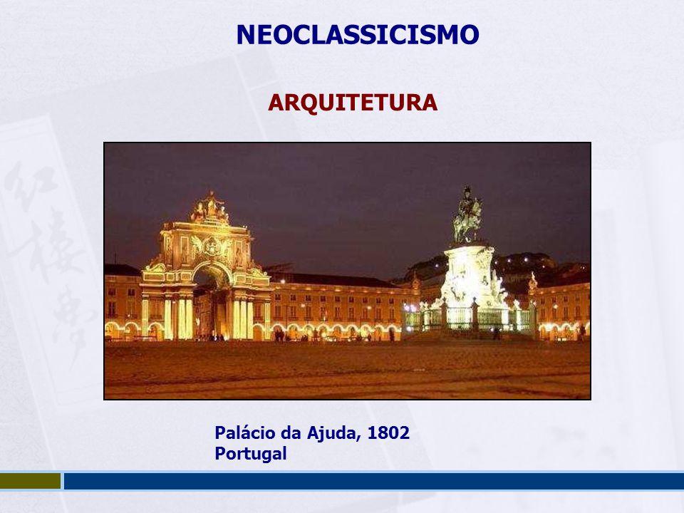 NEOCLASSICISMO ARQUITETURA Palácio da Ajuda, 1802 Portugal