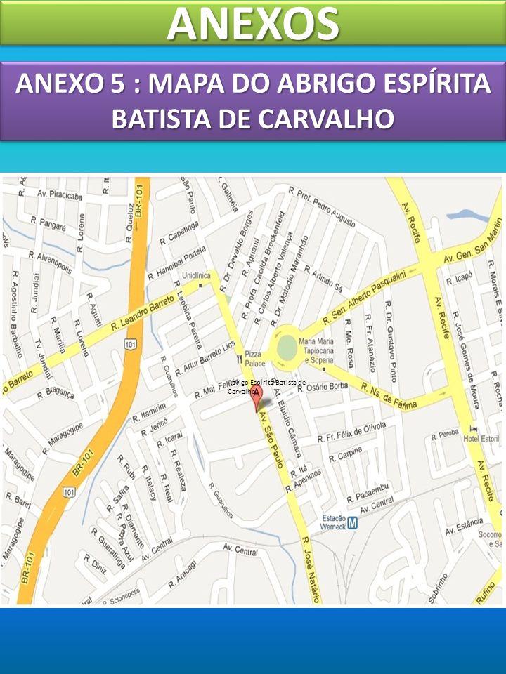 ANEXO 5 : MAPA DO ABRIGO ESPÍRITA BATISTA DE CARVALHO