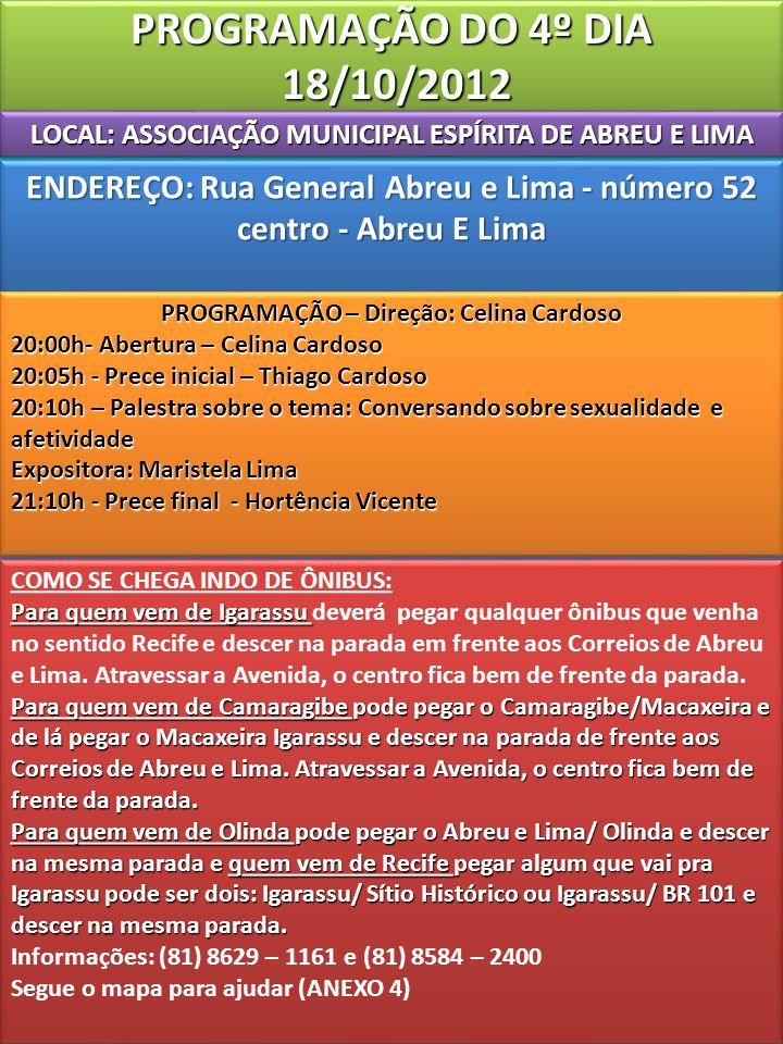 PROGRAMAÇÃO DO 4º DIA 18/10/2012 LOCAL: ASSOCIAÇÃO MUNICIPAL ESPÍRITA DE ABREU E LIMA. ENDEREÇO: Rua General Abreu e Lima - número 52.