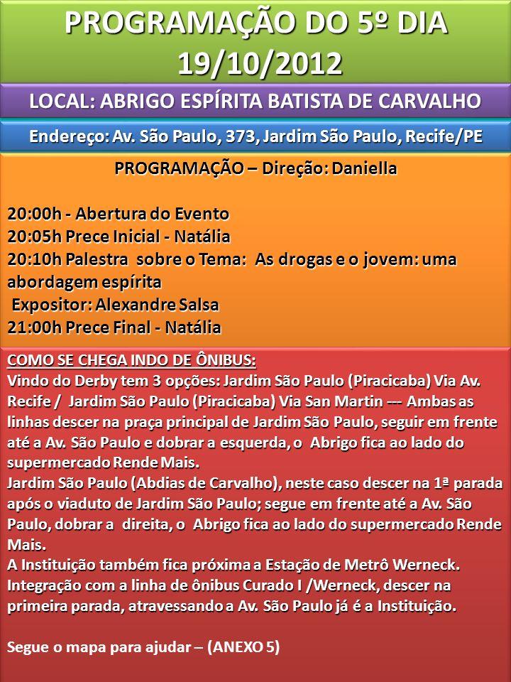 PROGRAMAÇÃO DO 5º DIA 19/10/2012 LOCAL: ABRIGO ESPÍRITA BATISTA DE CARVALHO. Endereço: Av. São Paulo, 373, Jardim São Paulo, Recife/PE.
