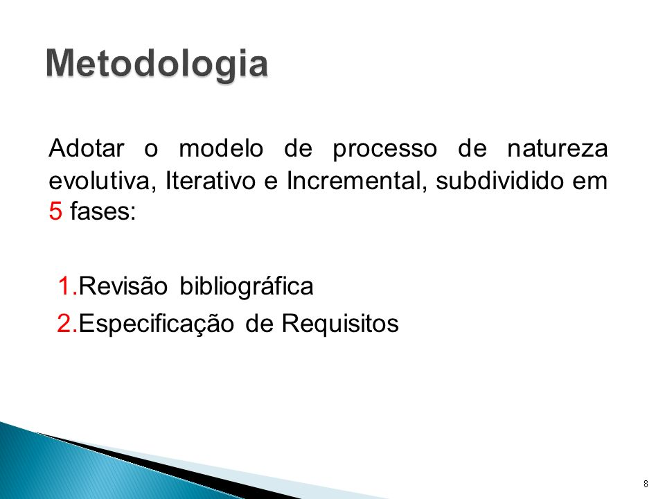 Metodologia Adotar o modelo de processo de natureza evolutiva, Iterativo e Incremental, subdividido em 5 fases: