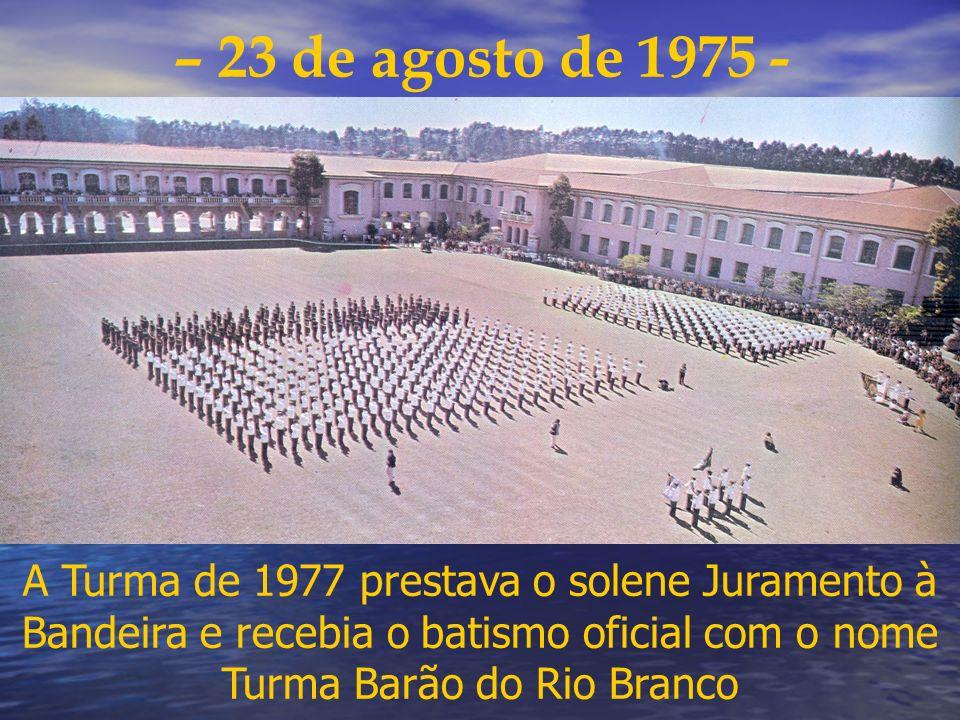 – 23 de agosto de 1975 - A Turma de 1977 prestava o solene Juramento à Bandeira e recebia o batismo oficial com o nome Turma Barão do Rio Branco.