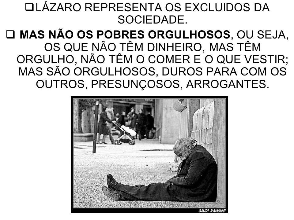 LÁZARO REPRESENTA OS EXCLUIDOS DA SOCIEDADE.