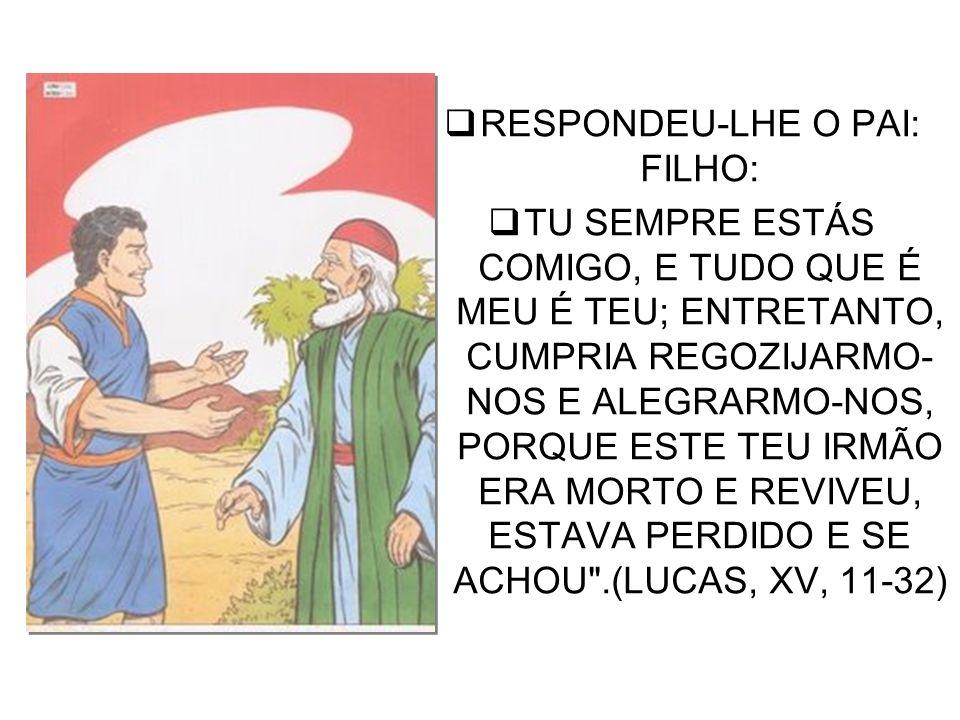 RESPONDEU-LHE O PAI: FILHO: