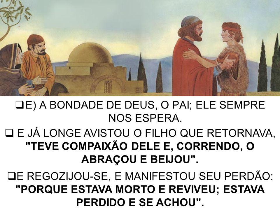 E) A BONDADE DE DEUS, O PAI; ELE SEMPRE NOS ESPERA.
