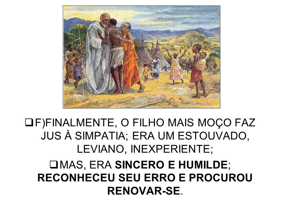 MAS, ERA SINCERO E HUMILDE; RECONHECEU SEU ERRO E PROCUROU RENOVAR-SE.