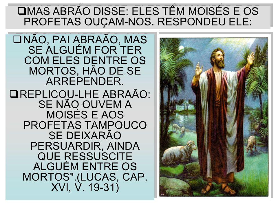 MAS ABRÃO DISSE: ELES TÊM MOISÉS E OS PROFETAS OUÇAM-NOS