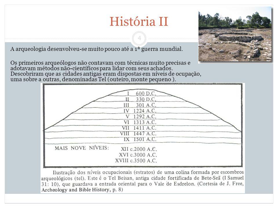 História II A arqueologia desenvolveu-se muito pouco até a 1ª guerra mundial.