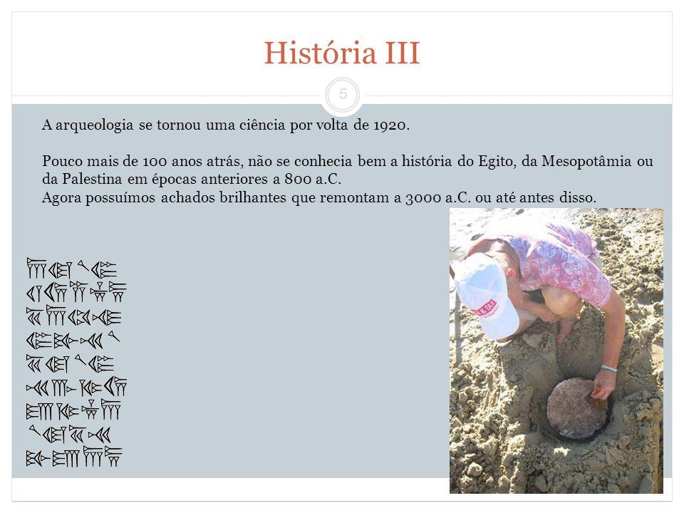 História III A arqueologia se tornou uma ciência por volta de 1920.