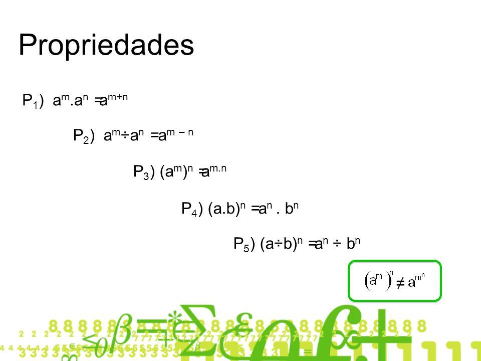 Propriedades P1) am.an = am+n P2) am÷an = am – n P3) (am)n = am.n