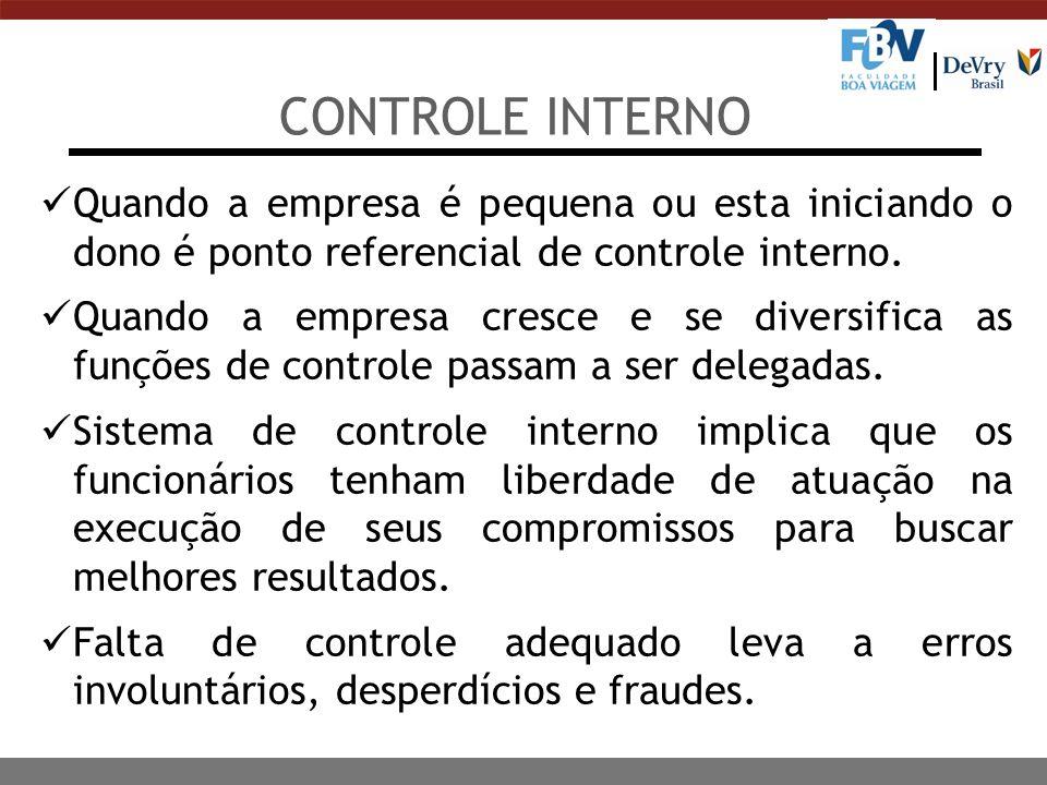 CONTROLE INTERNO Quando a empresa é pequena ou esta iniciando o dono é ponto referencial de controle interno.