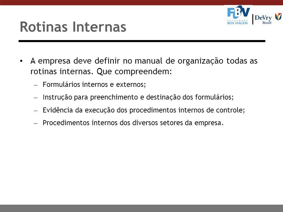 Rotinas Internas A empresa deve definir no manual de organização todas as rotinas internas. Que compreendem: