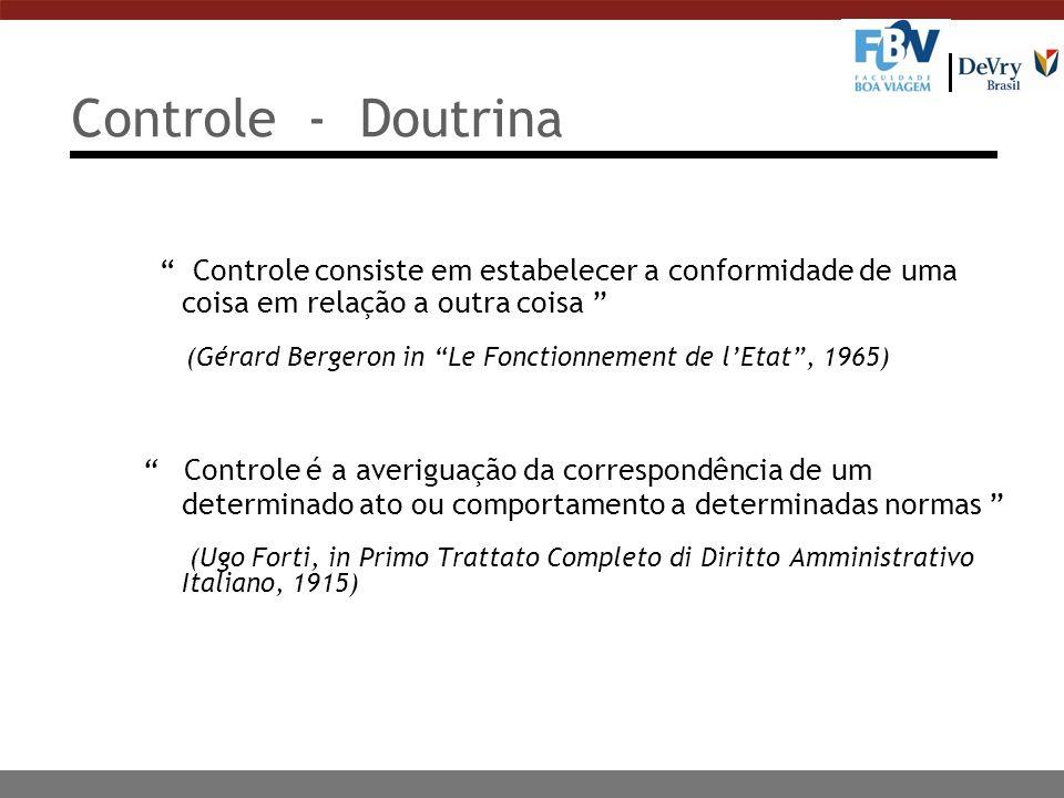 Controle - Doutrina Controle consiste em estabelecer a conformidade de uma coisa em relação a outra coisa