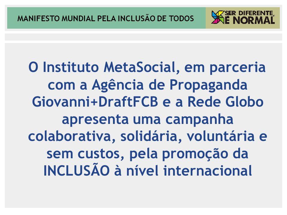 O Instituto MetaSocial, em parceria com a Agência de Propaganda Giovanni+DraftFCB e a Rede Globo apresenta uma campanha colaborativa, solidária, voluntária e sem custos, pela promoção da INCLUSÃO à nível internacional