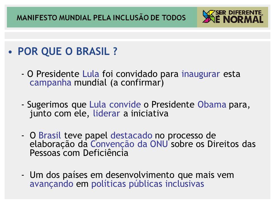 POR QUE O BRASIL - O Presidente Lula foi convidado para inaugurar esta campanha mundial (a confirmar)