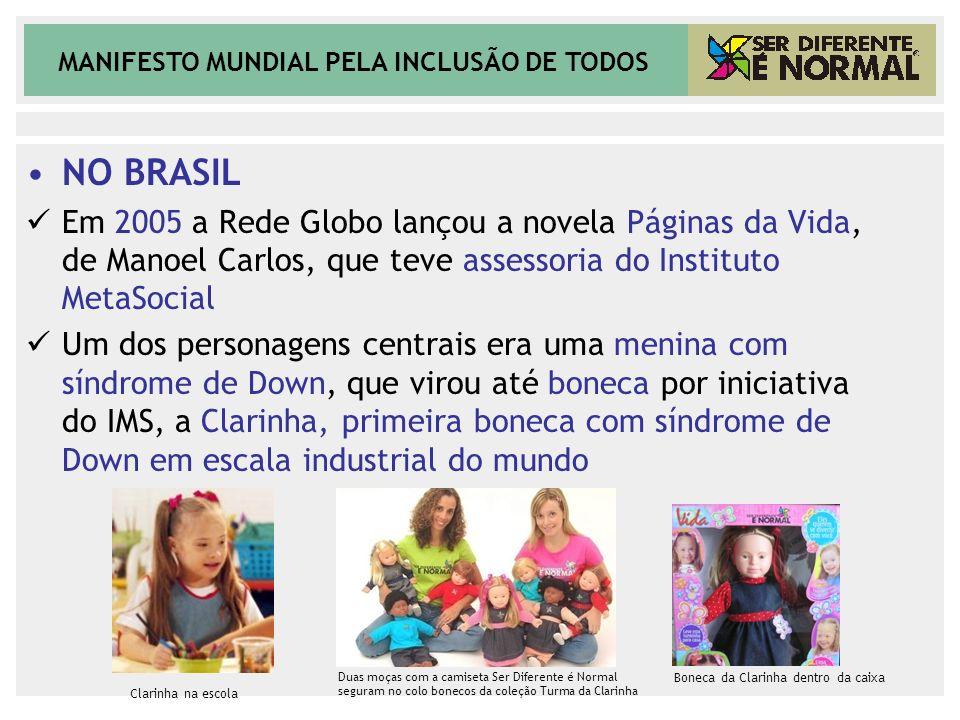 NO BRASIL Em 2005 a Rede Globo lançou a novela Páginas da Vida, de Manoel Carlos, que teve assessoria do Instituto MetaSocial.