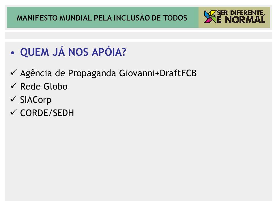 QUEM JÁ NOS APÓIA Agência de Propaganda Giovanni+DraftFCB Rede Globo