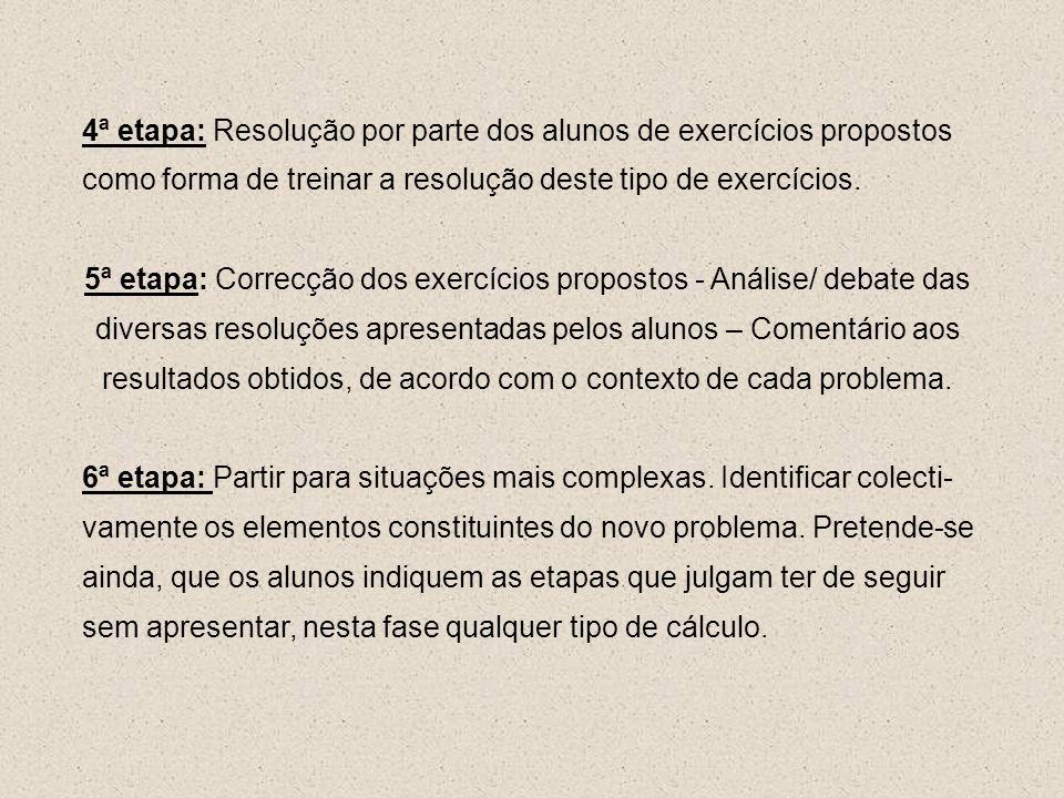 4ª etapa: Resolução por parte dos alunos de exercícios propostos como forma de treinar a resolução deste tipo de exercícios.