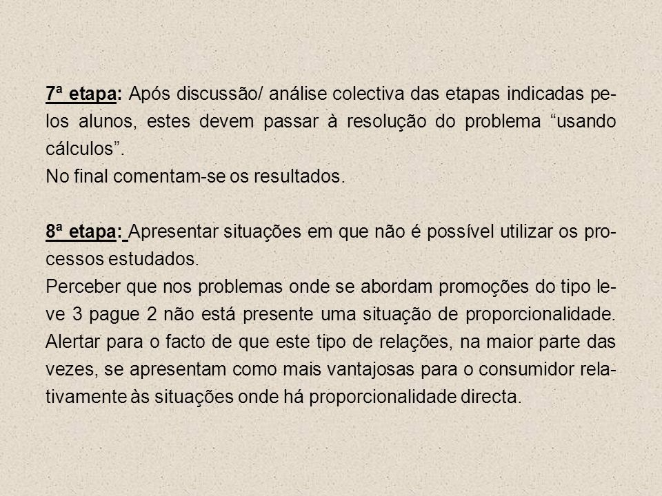 7ª etapa: Após discussão/ análise colectiva das etapas indicadas pe-los alunos, estes devem passar à resolução do problema usando cálculos .
