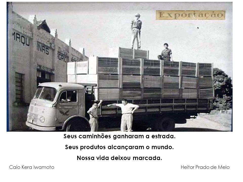 Seus caminhões ganharam a estrada. Seus produtos alcançaram o mundo.