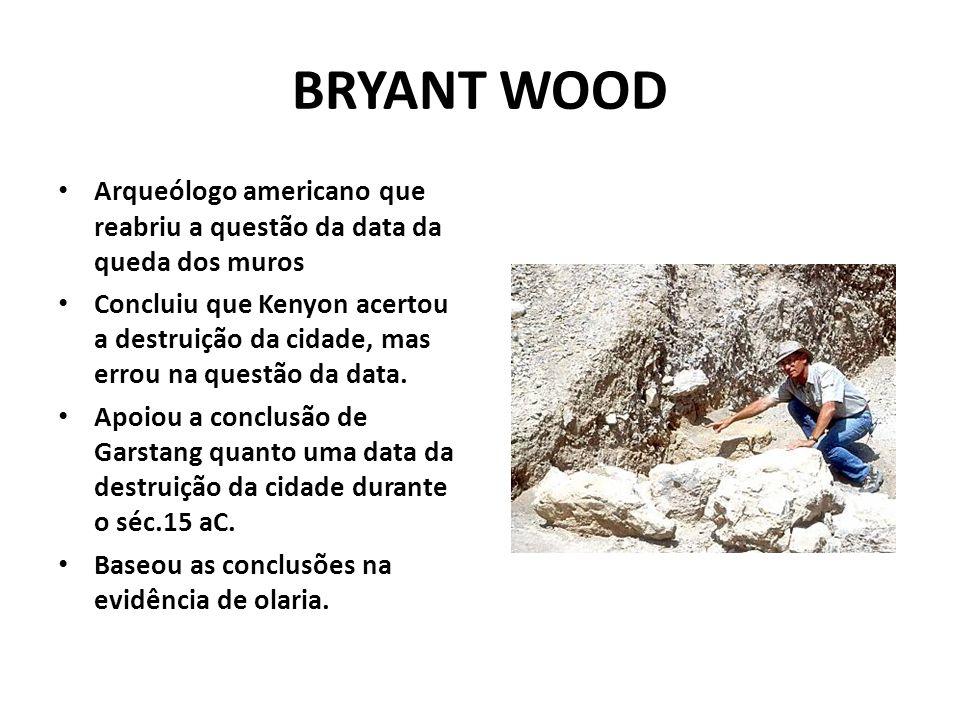 BRYANT WOOD Arqueólogo americano que reabriu a questão da data da queda dos muros.