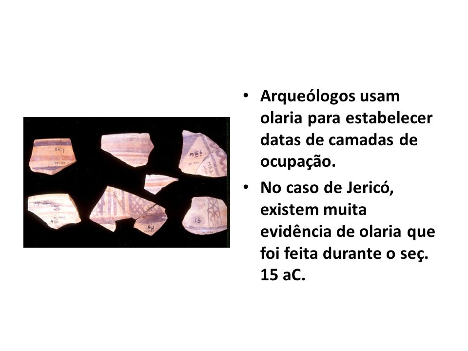 Arqueólogos usam olaria para estabelecer datas de camadas de ocupação.