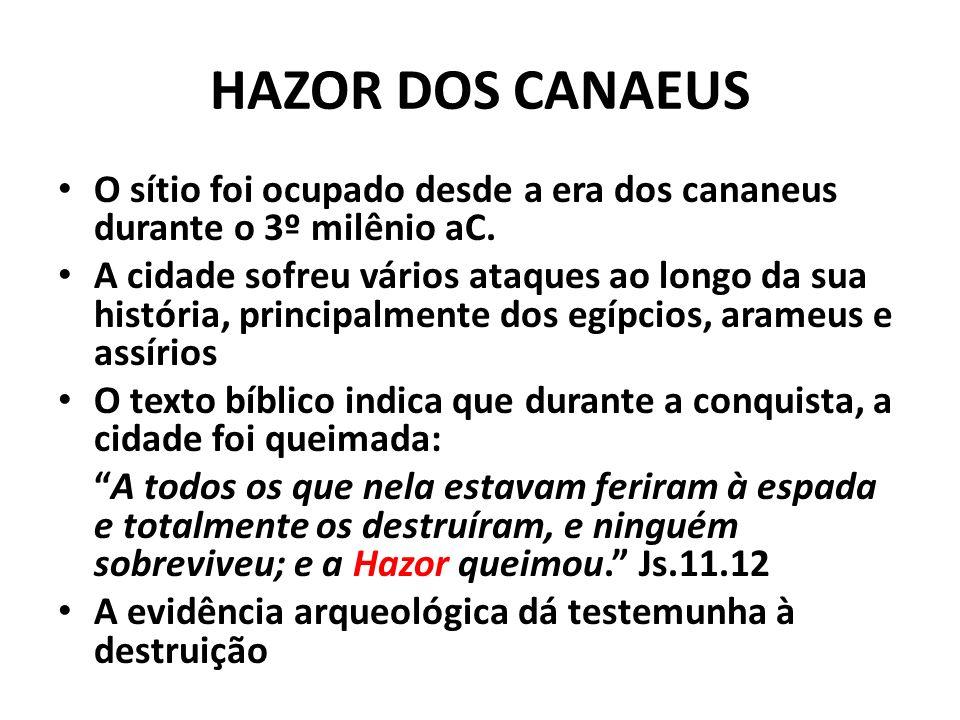 HAZOR DOS CANAEUS O sítio foi ocupado desde a era dos cananeus durante o 3º milênio aC.