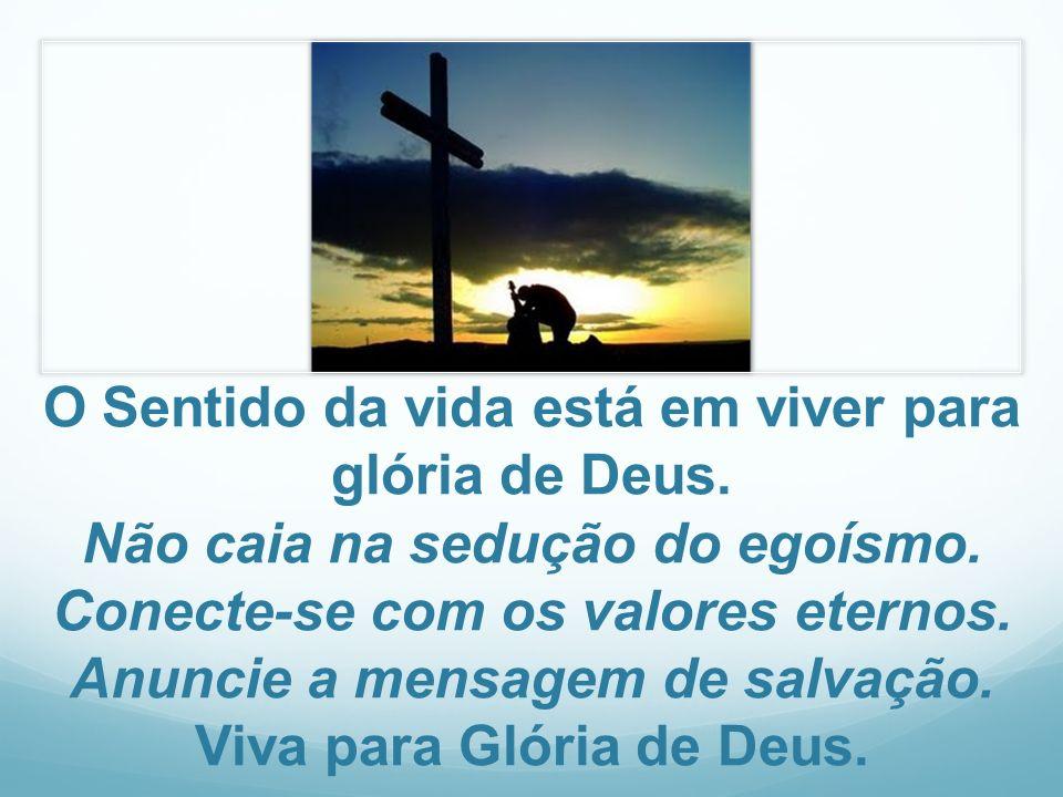 O Sentido da vida está em viver para glória de Deus
