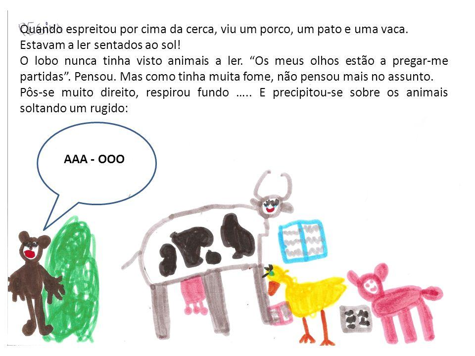 Quando espreitou por cima da cerca, viu um porco, um pato e uma vaca.