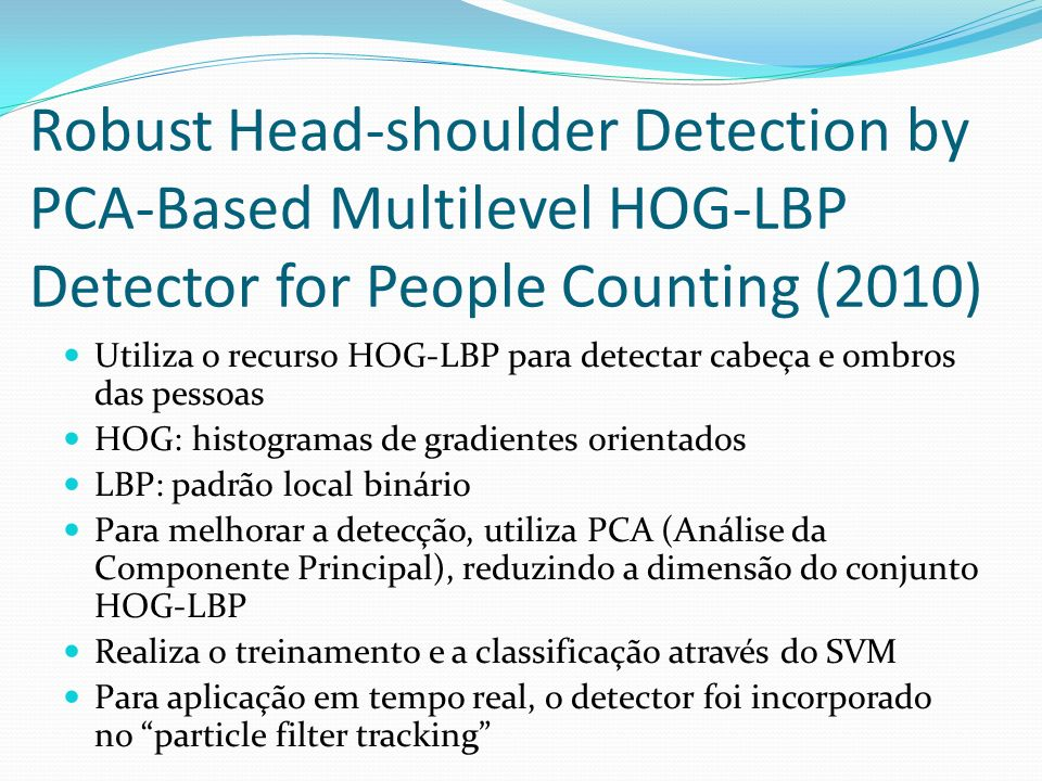 Robust Head-shoulder Detection by PCA-Based Multilevel HOG-LBP Detector for People Counting (2010)