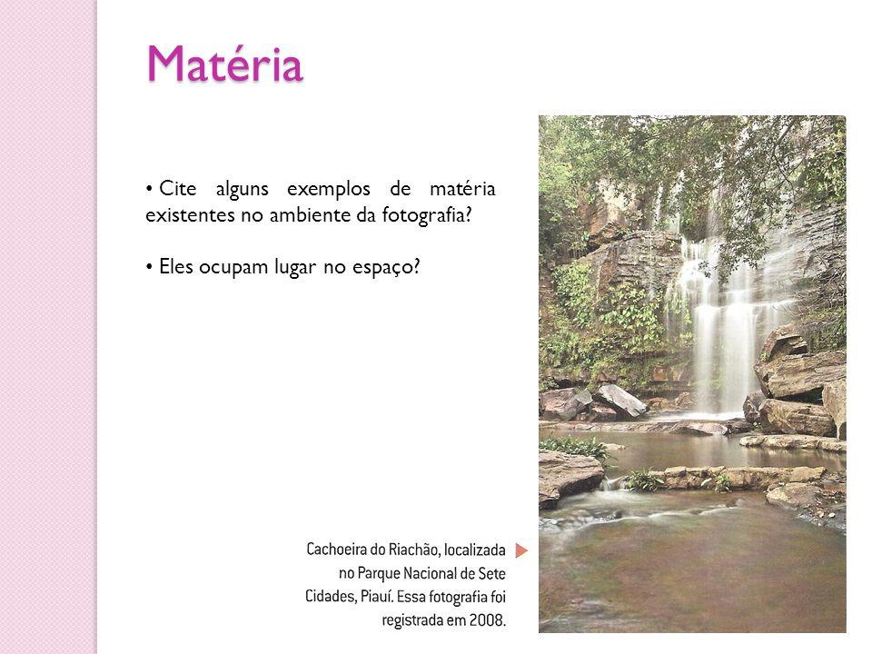 Matéria Cite alguns exemplos de matéria existentes no ambiente da fotografia.