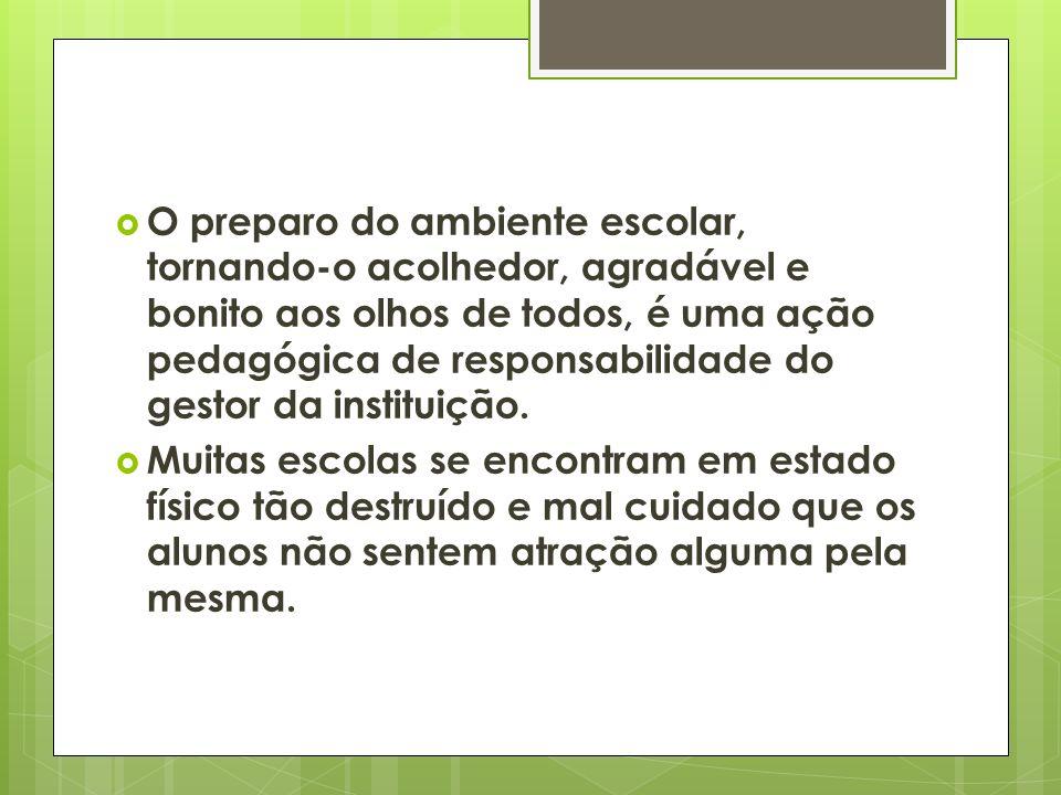 O preparo do ambiente escolar, tornando-o acolhedor, agradável e bonito aos olhos de todos, é uma ação pedagógica de responsabilidade do gestor da instituição.