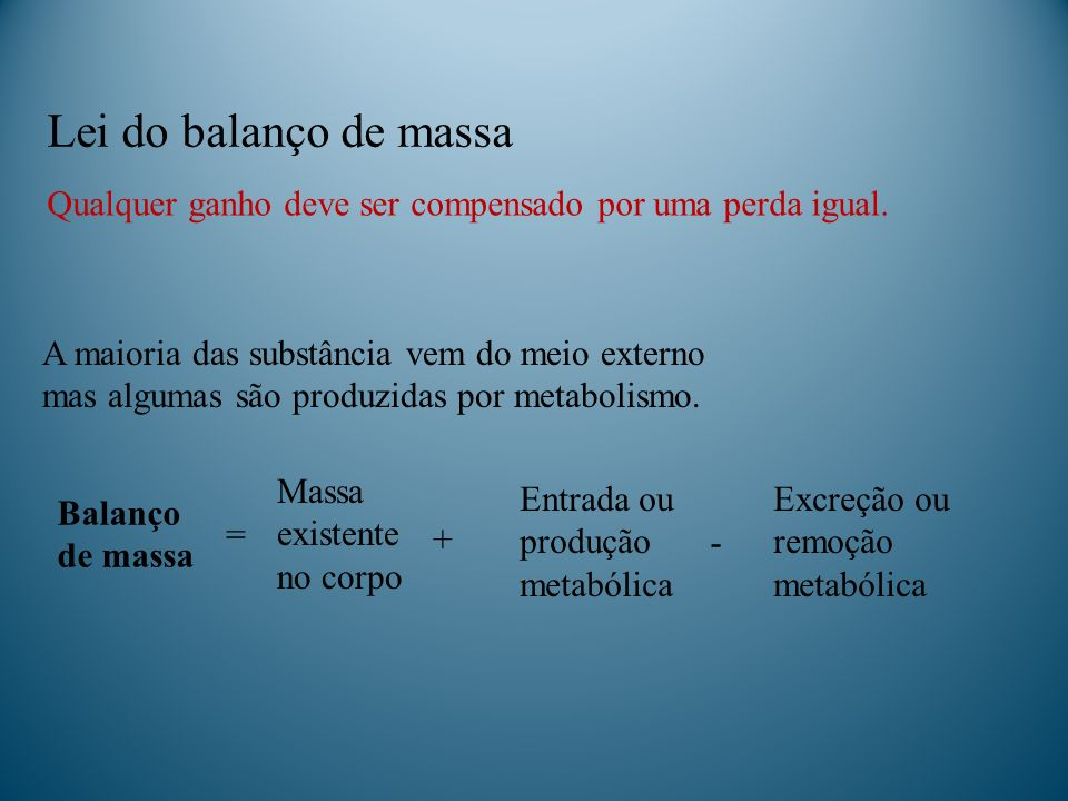 Lei do balanço de massa Qualquer ganho deve ser compensado por uma perda igual. A maioria das substância vem do meio externo.