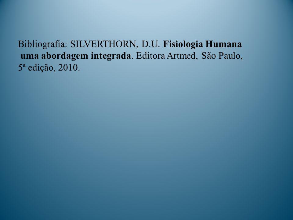Bibliografia: SILVERTHORN, D.U. Fisiologia Humana
