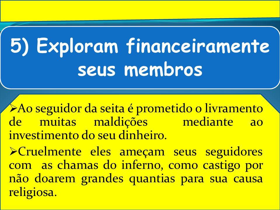 5) Exploram financeiramente seus membros