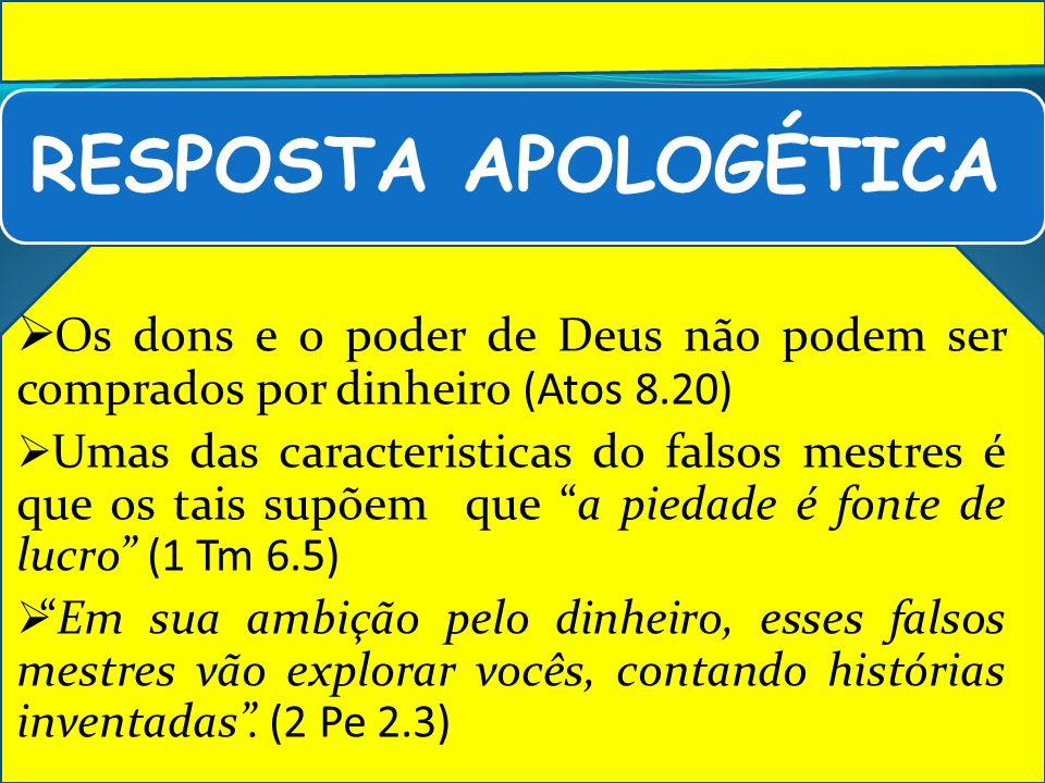 RESPOSTA APOLOGÉTICA Os dons e o poder de Deus não podem ser comprados por dinheiro (Atos 8.20)